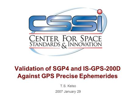 Validation of SGP4 and IS-GPS-200D Against GPS Precise Ephemerides T.S. Kelso 2007 January 29.