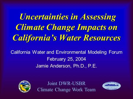 Uncertainties in Assessing Climate Change Impacts on California's Water Resources Uncertainties in Assessing Climate Change Impacts on California's Water.