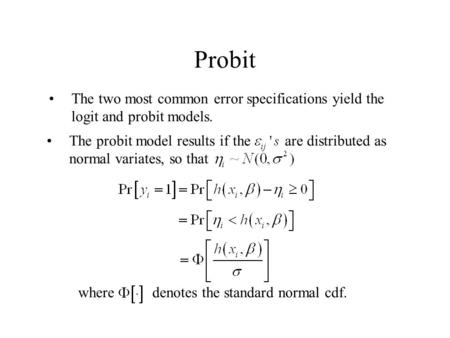 Probit The two most common error specifications yield the logit and probit models. The probit model results if the are distributed as normal variates,