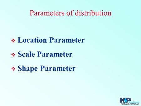 Parameters of distribution  Location Parameter  Scale Parameter  Shape Parameter.