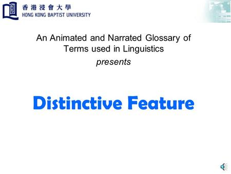Distinctive Feature An Animated and Narrated Glossary of Terms used in Linguistics presents.