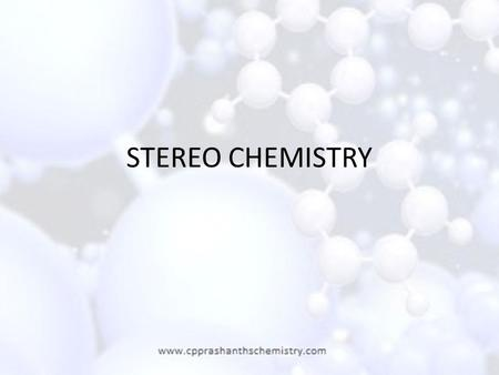 STEREO CHEMISTRY. 2 Stereochemistry: Arrangement of Atoms in Space; Stereochemistry of Addition Reactions enantiomers.