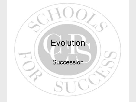 Evolution Succession. Maryland Content Standard Explain that in any particular environment, the growth and survival of organisms and species depend on.