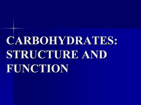 CARBOHYDRATES: STRUCTURE AND FUNCTION. Objectives To understand the structure of carbohydrates of physiological significance To understand the structure.