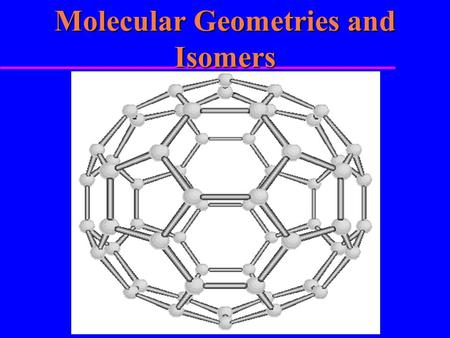 Molecular Geometries and Isomers