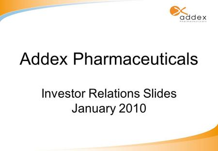 Addex Pharmaceuticals Investor Relations Slides January 2010.