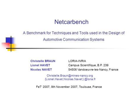 A Benchmark for Techniques and Tools used in the Design of Automotive Communication Systems Christelle BRAUN Lionel HAVET Nicolas NAVET FeT' 2007, 9th.