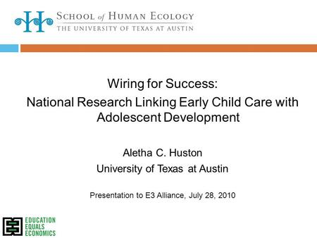 Wiring for Success: National Research Linking Early Child Care with Adolescent Development Aletha C. Huston University of Texas at Austin Presentation.