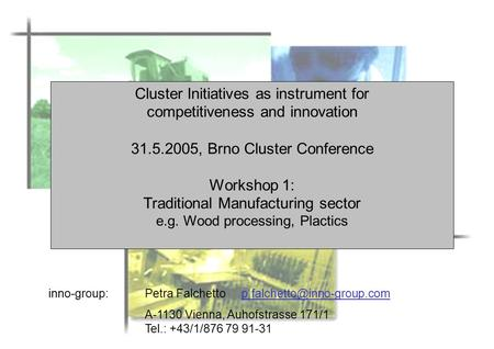 Cluster Initiatives as instrument for competitiveness and innovation 31.5.2005, Brno Cluster Conference Workshop 1: Traditional Manufacturing sector e.g.