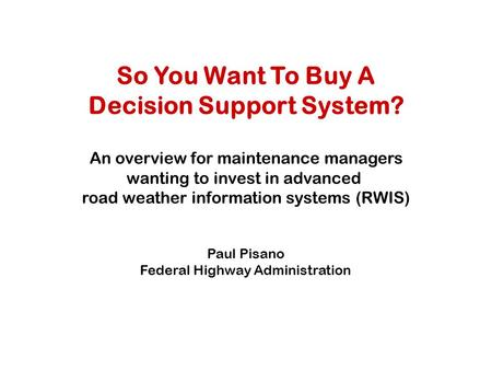 So You Want To Buy A Decision Support System? An overview for maintenance managers wanting to invest in advanced road weather information systems (RWIS)