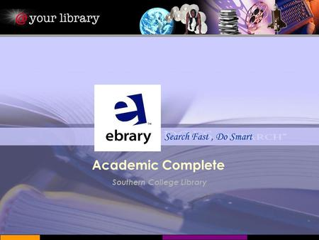 Search Fast, Do Smart Southern College Library Academic Complete.