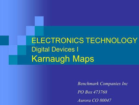 ELECTRONICS TECHNOLOGY Digital Devices I Karnaugh Maps Benchmark Companies Inc PO Box 473768 Aurora CO 80047.