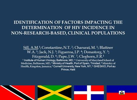 IDENTIFICATION OF FACTORS IMPACTING THE DETERMINATION OF HIV INCIDENCE IN NON-RESEARCH-BASED, CLINICAL POPULATIONS Sill, A.M. 1 ; Constantine, N.T. 2 ;