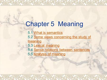Chapter 5 Meaning 5.1 What is semantics