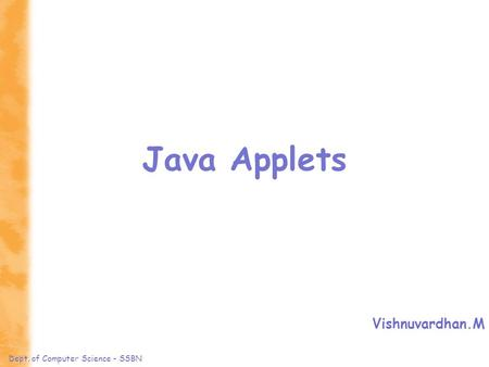Dept. of Computer Science - SSBN Java Applets Vishnuvardhan.M.