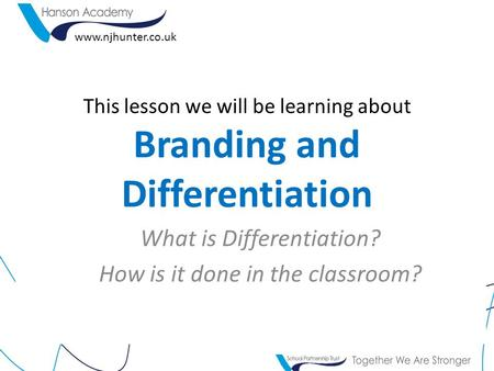 This lesson we will be learning about Branding and Differentiation What is Differentiation? How is it done in the classroom? www.njhunter.co.uk.