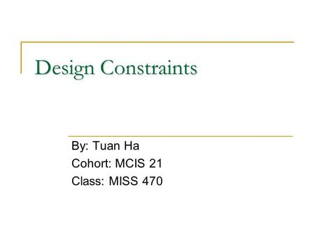 Design Constraints By: Tuan Ha Cohort: MCIS 21 Class: MISS 470.