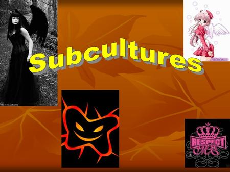 Subcultures.