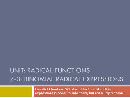 Unit: Radical Functions 7-3: Binomial Radical Expressions