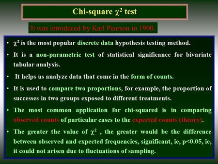  2 test Chi-square  2 test  2  2 is the most popular discrete data hypothesis testing method. It is a non-parametric test of statistical significance.