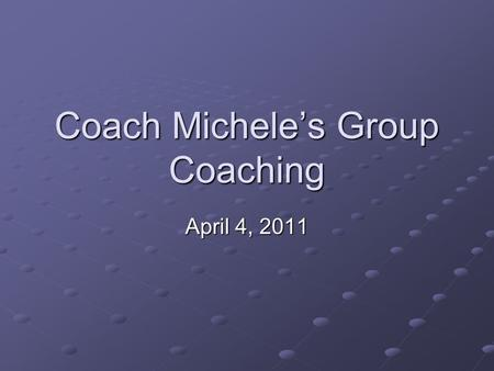 Coach Michele's Group Coaching April 4, 2011. Today's Topic Success – Let's Get Physical…