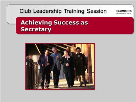 Achieving Success as Secretary Achieving Success as Secretary Club Leadership Training Session.