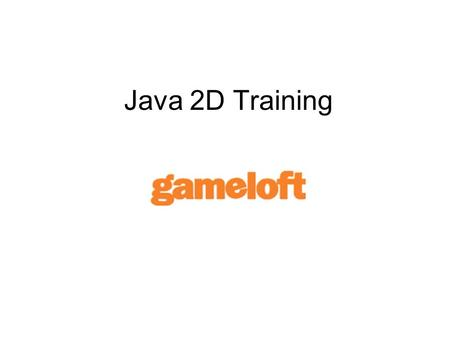 Java 2D Training. Basic Tools Java SDK 1.4x Wireless Toolkit 2.x NetBeans IDE + mobility pack Global Code editor Text Comparer Tools Graphics Editor Sprite.