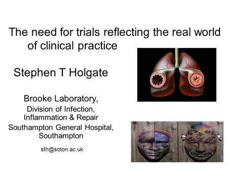 Brooke Laboratory, Division of Infection, Inflammation & Repair Southampton General Hospital, Southampton The need for trials reflecting the real world.