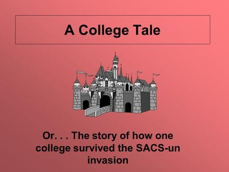 A College Tale Or... The story of how one college survived the SACS-un invasion.