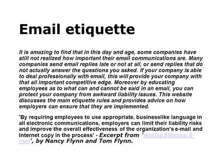 Email etiquette It is amazing to find that in this day and age, some companies have still not realized how important their email communications are.