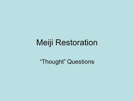 "Meiji Restoration ""Thought"" Questions. What was the Meiji Restoration? Meiji Restoration vs Meiji Rennovation – 明治維新 How applicable are the following."