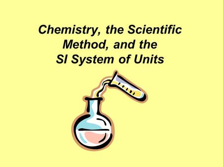 Chemistry, the Scientific Method, and the SI System of Units