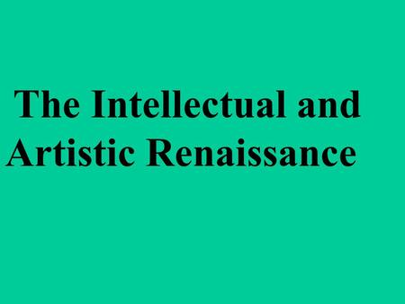 The Intellectual and Artistic Renaissance Humanism Study of the classics Liberal arts Petrarch.