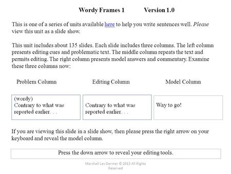 Wordy Frames 1 Version 1.0 This is one of a series of units available here to help you write sentences well. Please view this unit as a slide show.here.