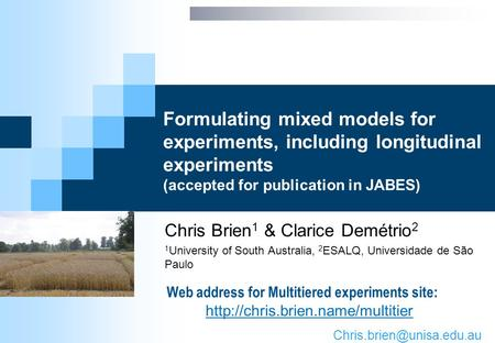 Formulating mixed models for experiments, including longitudinal experiments (accepted for publication in JABES) Chris Brien 1 & Clarice Demétrio 2 1 University.