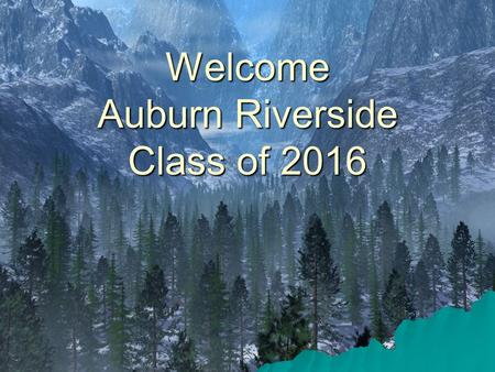 Welcome Auburn Riverside Class of 2016. Your support team: The Counseling Center Staff  Sam HarttA – Fa  Jan SigurdsonFb – K  Dan PolleyL – Rn.