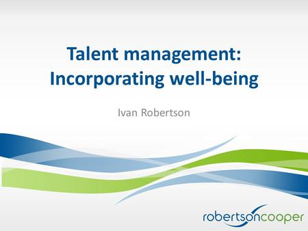 Talent management: Incorporating well-being Ivan Robertson.