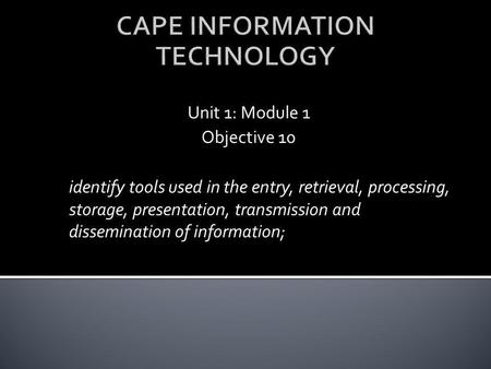 Unit 1: Module 1 Objective 10 identify tools used in the entry, retrieval, processing, storage, presentation, transmission and dissemination of information;