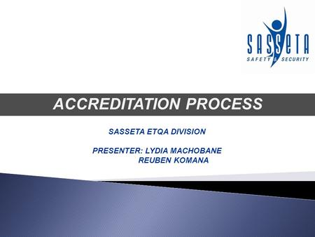 ACCREDITATION PROCESS SASSETA ETQA DIVISION PRESENTER: LYDIA MACHOBANE