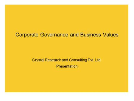 Corporate Governance and Business Values Crystal Research and Consulting Pvt. Ltd. Presentation.