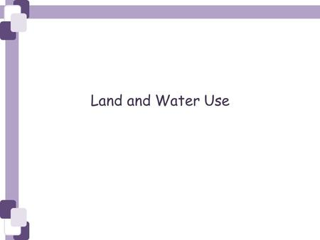 Land and Water Use. FEEDING A GROWING POPULATION.