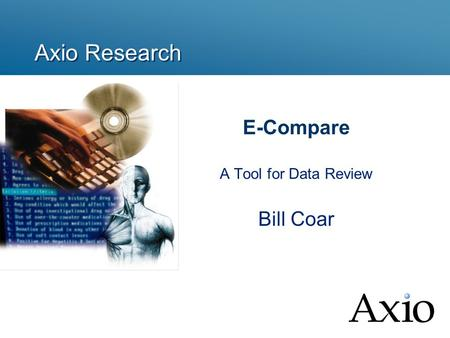 Axio Research E-Compare A Tool for Data Review Bill Coar.