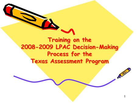 Training on the 2008-2009 LPAC Decision-Making Process for the Texas Assessment Program 1.