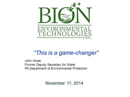 """This is a game-changer"" John Hines Former Deputy Secretary for Water PA Department of Environmental Protection November 11, 2014."