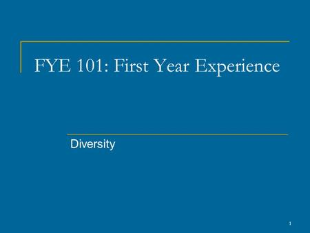 1 FYE 101: First Year Experience Diversity. Activity Common Threads  Pass the yarn to someone with whom you share a common experience.