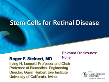 Stem Cells for Retinal Disease Roger F. Steinert, MDRoger F. Steinert, MD Irving H. Leopold Professor and ChairIrving H. Leopold Professor and Chair Professor.