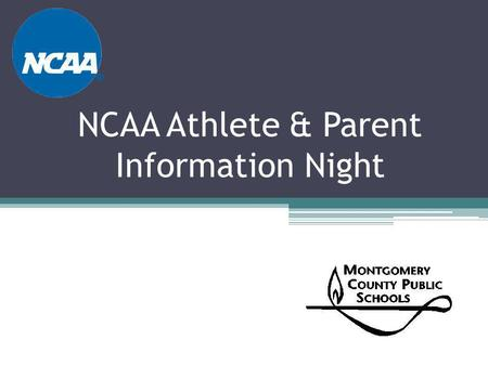 NCAA Athlete & Parent Information Night. I. Colleges come in many shapes and sizes Factors include: ▫Different Levels of Athletic Competition ▫Academic.