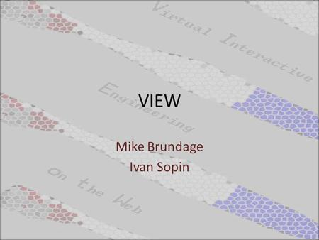 VIEW Mike Brundage Ivan Sopin. Overview of X3D X3D is an open standards file format and run-time architecture to represent and communicate 3D scenes and.