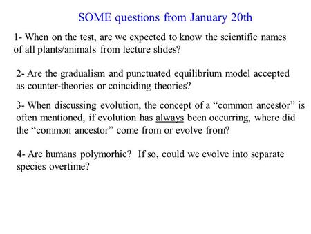 1- When on the test, are we expected to know the scientific names of all plants/animals from lecture slides? SOME questions from January 20th 2- Are the.