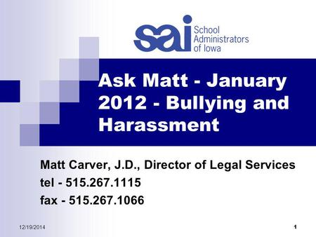 12/19/2014 1 Ask Matt - January 2012 - Bullying and Harassment Matt Carver, J.D., Director of Legal Services tel - 515.267.1115 fax - 515.267.1066.